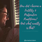 Read more about the article How did I become a Fertility and Postpartum Practitioner? And what exactly is that?